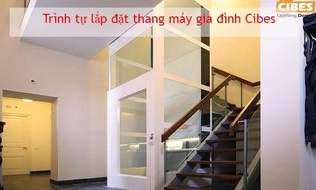 Trình tự lắp đặt thang máy gia đình Cibes